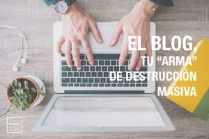 """El blog, tu """"arma"""" de destrucción masiva en tu negocio"""