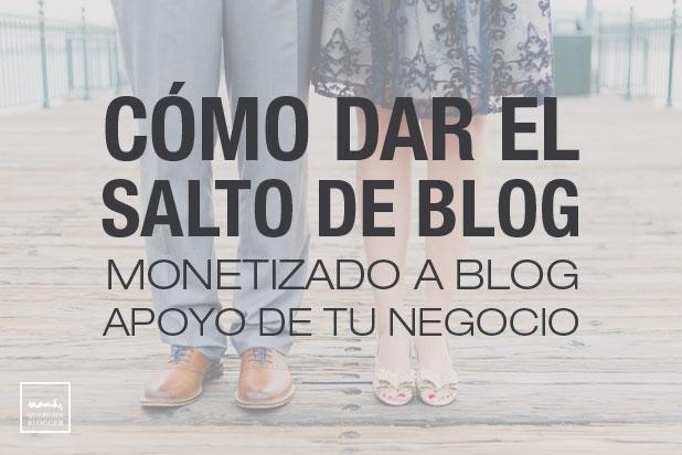 como dar salto blog monetizado blog apoyo negocio