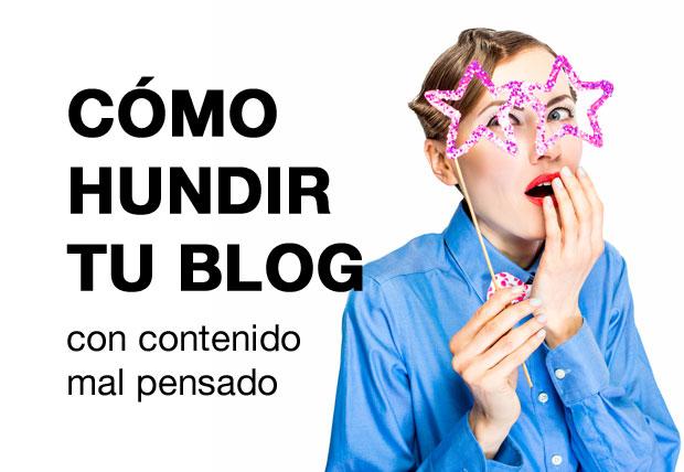 como-hundir-tu-blog-contenido-mal-pensado